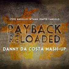 Steve Angello, Wyman, Dimitri Vangelis – Payback Reloaded ( Danny Da Costa Mashup )