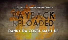 Steve Angello, Wyman, Dimitri Vangelis – Payback Reload ( Danny Da Costa Edit )