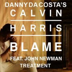 Calvin Harris – Blame Ft John Newman – ( Danny Da Costa's Treatment )