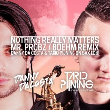 Mr Probz – Nothing Really Matters (Boehm Remix / Danny da Costa & Tariq Pijning on Sax Edit)