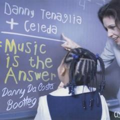 Danny Tenaglia – Music Is The Answer ( Danny Da Costa Bootleg )