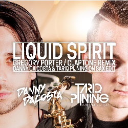 Gregory Porter - Liquid Spirit (Claptone Remix / Danny Da Costa & Tariq Pijning On Sax Edit)